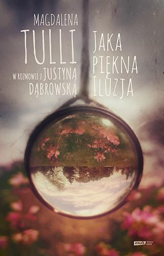 okładka Jaka piękna iluzja. Magdalena Tulli w rozmowie z Justyną Dąbrowską, Książka   Magdalena Tulli