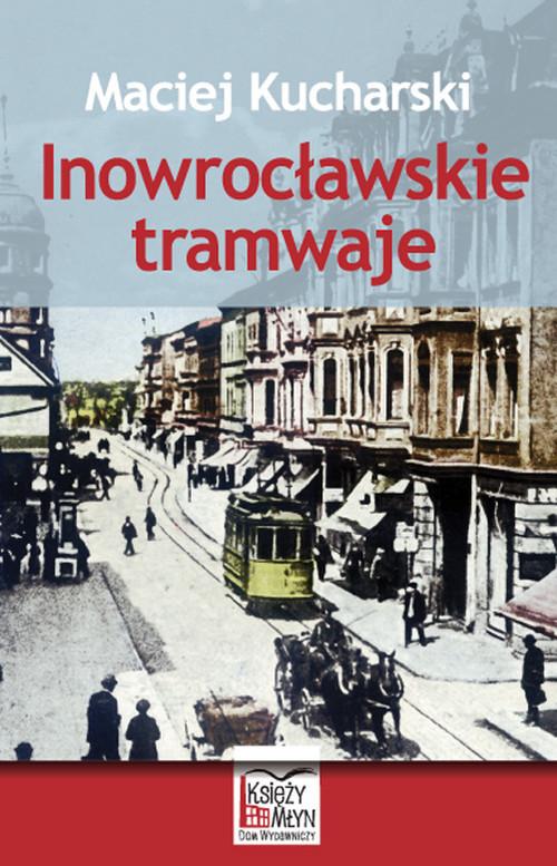 okładka Inowrocławskie tramwajeksiążka |  | Kucharski Maciej