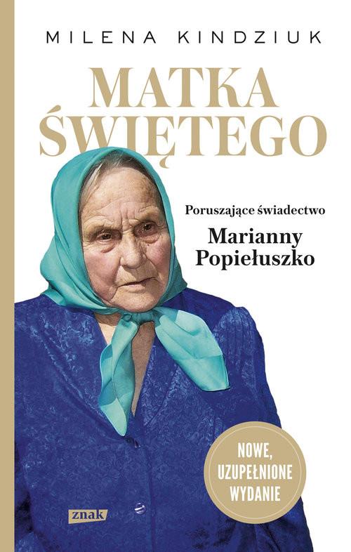 okładka Matka Świętego. Poruszające świadectwo Marianny Popiełuszkoksiążka |  | Milena Kindziuk