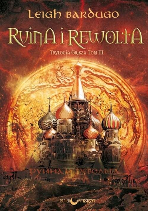 okładka Ruina i rewolta Trylogia Grisza Tom 3książka      Leigh Bardugo