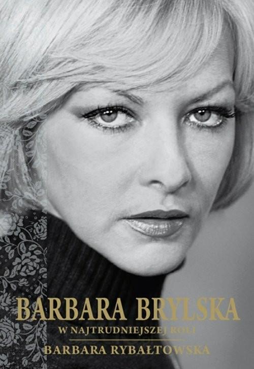 okładka Barbara Brylska w najtrudniejszej roliksiążka      Barbara Rybałtowska