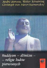 okładka Buddyzm Dżinizm Religie ludów pierwotnych, Książka   Andre Bareau, Walter Schubring, Christoph Furer-Haimendorf