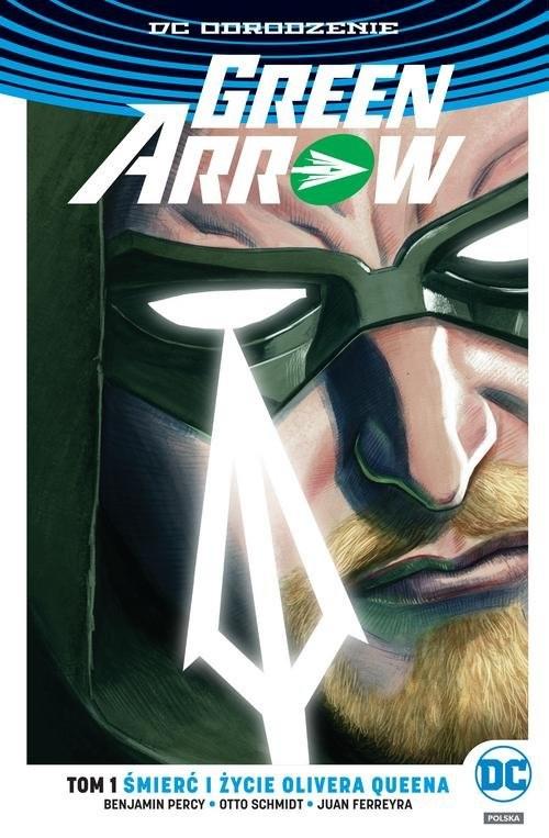 okładka Green Arrow Tom 1 Śmierć i życie Olivera Queenaksiążka |  | Benjamin Percy, Otto Schmidt, Juan Ferreyra