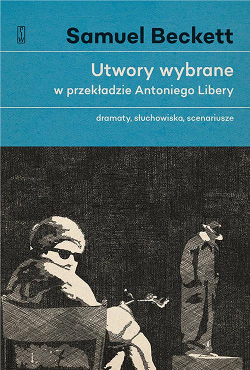 okładka Utwory wybrane w przekładzie Antoniego Libery Dramaty, słuchowiska, scenariusze.książka |  | Beckett Samuel