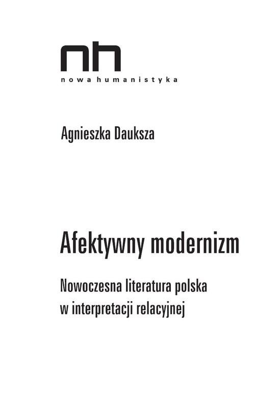 okładka Afektywny modernizm Nowoczesna literatura polska w interpretacji relacyjnejksiążka |  | Agnieszka Dauksza
