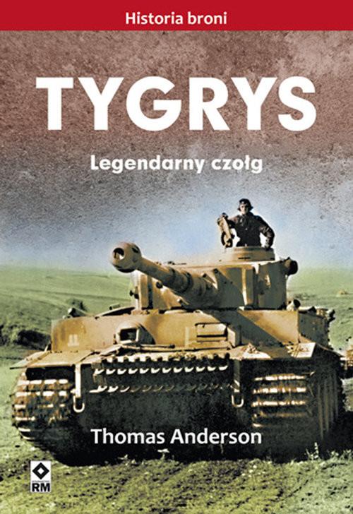 okładka Tygrys Legendarny czołgksiążka      Thomas Anderson