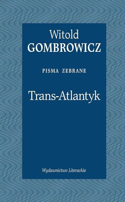 okładka Trans-Atlantyk Pisma zebraneksiążka      Witold Gombrowicz