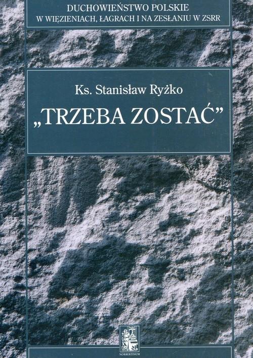okładka Trzeba zostać, Książka   Ryżko Stanisław