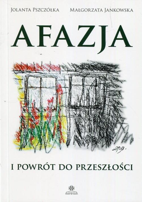 okładka Afazja i powrót do przeszłości, Książka   Jolanta Pszczółka, Małgorzata Jankowska
