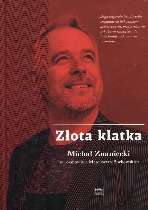 okładka Złota klatka Michał Znaniecki w rozmowie z Mateuszem Borkowskim, Książka | Mateusz Borkowski, Michał Znaniecki