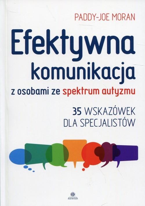 okładka Efektywna komunikacja z osobami ze spektrum autyzmu 35 wskazówek dla specjalistów, Książka   Moran Paddy-Joe