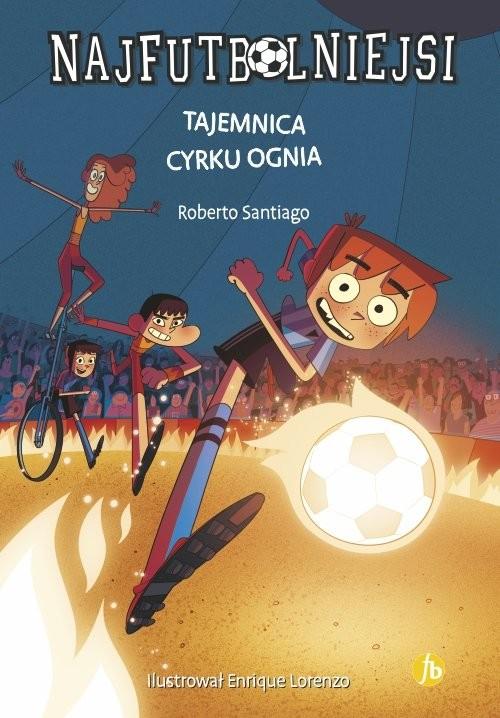 okładka Najfutbolniejsi 8 Tajemnica cyrku ogniaksiążka      Santiago Roberto