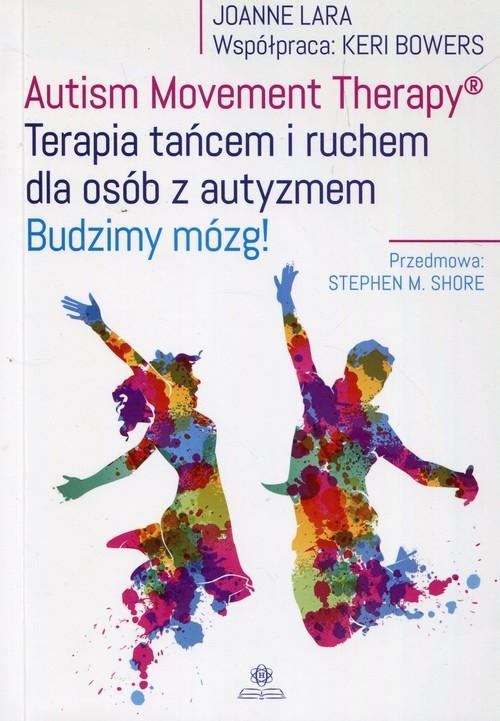 okładka Autism Movement Therapy Terapia tańcem i ruchem dla osób z autyzmem Budzimy mózg!, Książka   Joanne Lara, Keri Bowers