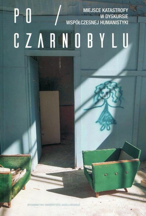 okładka Po Czarnobylu Miejsce katastrofy w dyskursie współczesnej humanistykiksiążka |  |