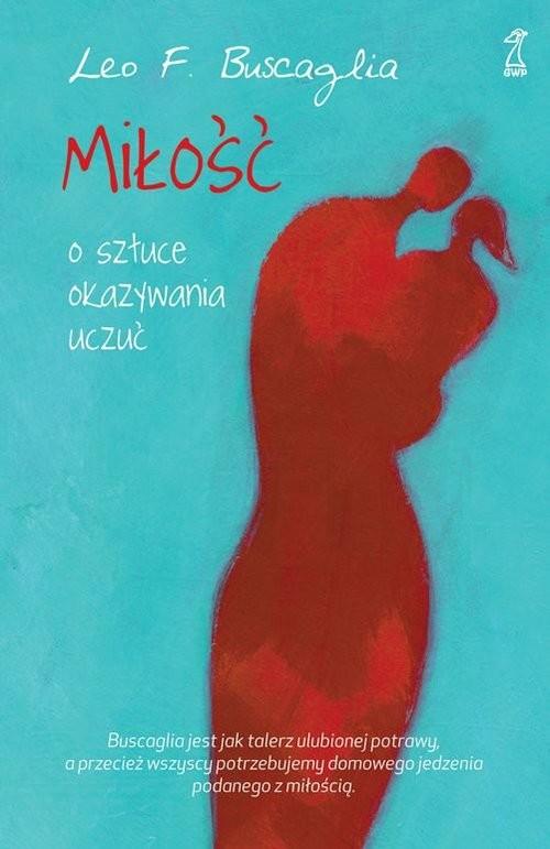 okładka Miłość O sztuce okazywania uczuć, Książka | Leo F. Buscaglia