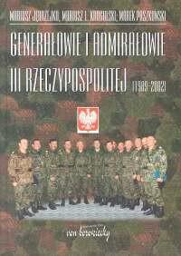okładka Genarałowie i admirałowie III Rzeczypospolitej 1989 -2002książka      Mariusz Jędrzejko, Mariusz Lesław Krogulski, Marek Paszkowski
