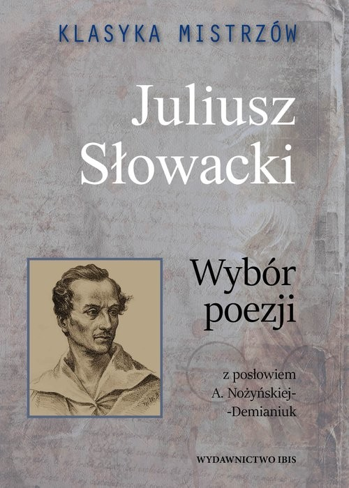 okładka Klasyka mistrzów Juliusz Słowacki Wybór poezji, Książka   Juliusz Słowacki