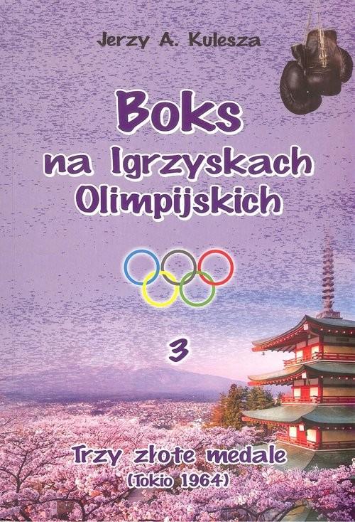 okładka Boks na igrzyskach olimpijskich 3 Trzy złote medaleksiążka |  | Jerzy A. Kulesza
