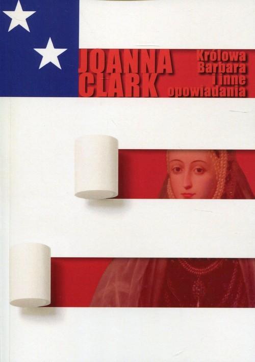 okładka Królowa Barbara i inne opowiadania, Książka   Clark Joanna