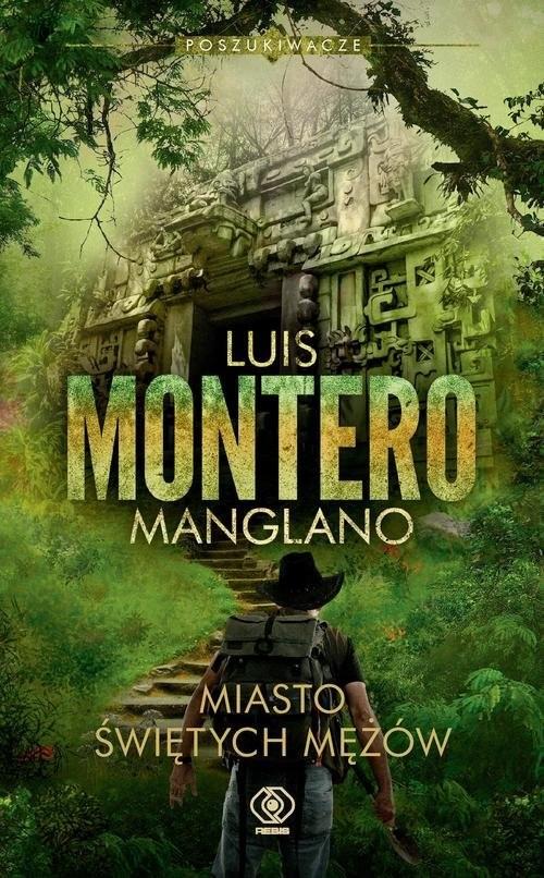 okładka Poszukiwacze Miasto Świętych Mężów Tom 3książka      Luis Montero