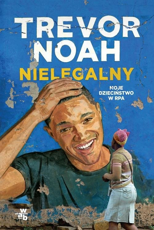 okładka Nielegalny  Moje dzieciństwo w RPA, Książka | Noah Trevor