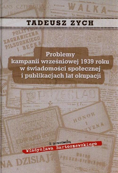 okładka Problemy kampanii wrześniowej 1939 roku w świadomości społecznej i publikacjach lat okupacji, Książka   Zych Tadeusz