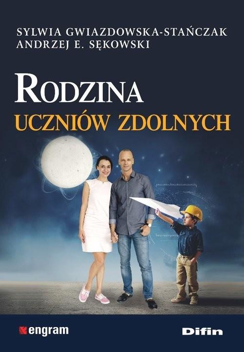 okładka Rodzina uczniów zdolnychksiążka |  | Sylwia Gwiazdowska-Stańczak, Andrzej Edward Sękowski