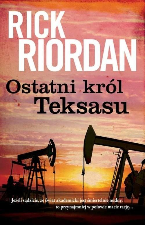 okładka Ostatni król Teksasu, Książka   Rick Riordan
