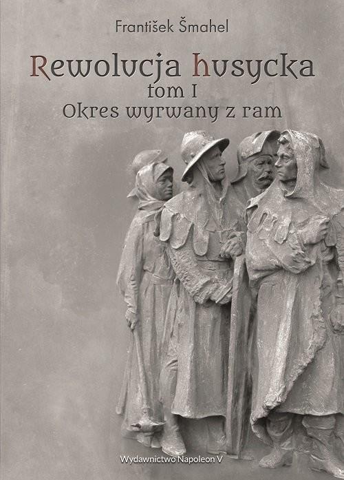 okładka Rewolucja husycka Tom 1 Okres wyrwany z ram, Książka | Šmahel František