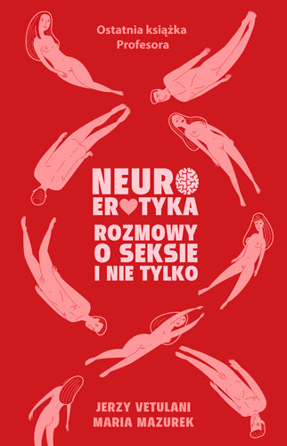 okładka Neuroerotyka. Rozmowy o seksie i nie tylko, Książka | Jerzy  Vetulani, Maria  Mazurek