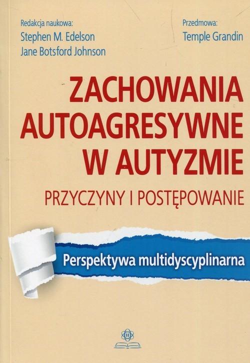 okładka Zachowania autoagresywne w autyzmie Przyczyny i postępowanie Perspektywa multidyscyplinarna, Książka  