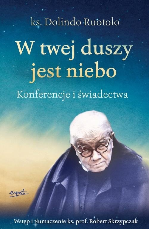 okładka W twej duszy jest niebo Konferencje i świadectwa, Książka   Dolindo Ruotolo, Robert Skrzypczak