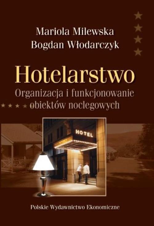 okładka Hotelarstwo Organizacja i funkcjonowanie obiektów noclegowych, Książka | Mariola Milewska, Bogdan Włodarczyk