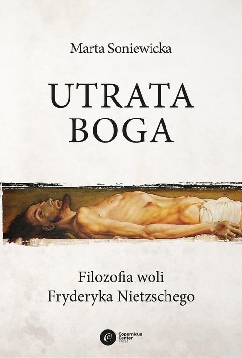 okładka Utrata Boga Filozofia woli Fryderyka Nietzschego, Książka | Marta Soniewicka