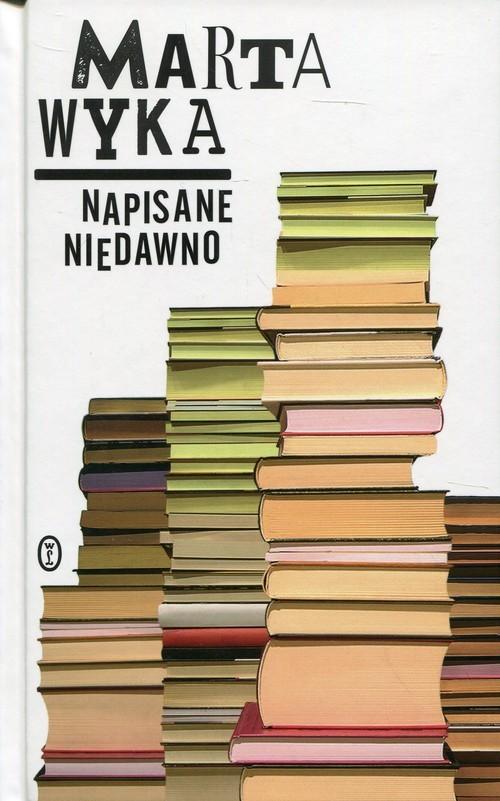 okładka Napisane niedawno, Książka | Marta Wyka