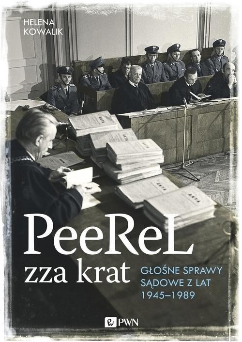 okładka PeeReL zza krat Głośne sprawy sądowe z lat 1945-1989książka |  | Helena Kowalik