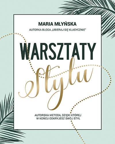 okładka Warsztaty stylu. Autorska metoda, dzięki której odkryjesz swój styl, Książka | Maria Młyńska