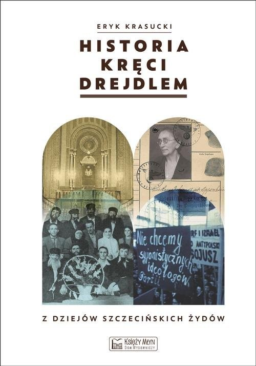 okładka Historia kręci drejdlem Z dziejów (nie tylko) szczecińskich Żydówksiążka      Eryk  Krasucki
