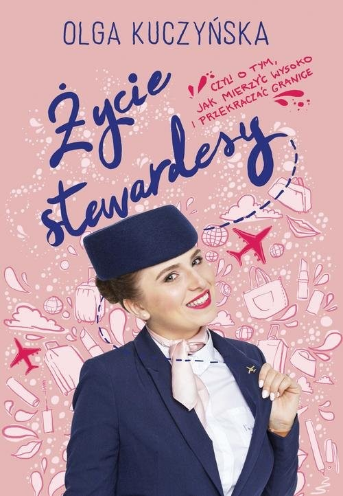 okładka Życie stewardesy, czyli o tym, jak mierzyć wysoko i przekraczać granice, Książka | Olga Kuczyńska