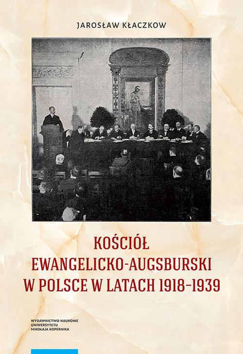 okładka Kościół ewangelicko-augsburski w Polsce w latach 1918-1939, Książka | Jarosław Kłaczkow
