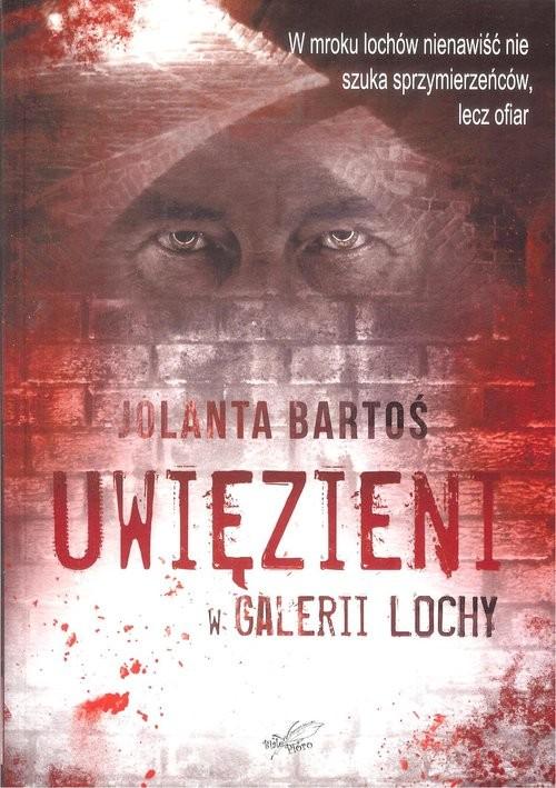 okładka Uwięzieni w Galerii Lochy, Książka   Bartoś Jolanta