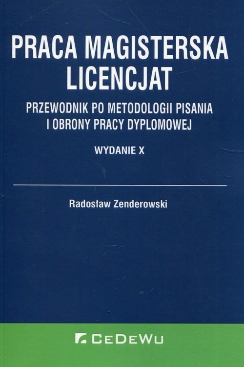 okładka Praca magisterska Licencjat Przewodnik po metodologii pisania i obrony pracy dyplomowejksiążka      Radosław Zenderowski