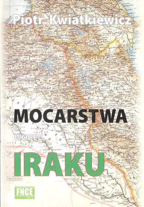 okładka Mocarstwa wobec Irakuksiążka |  | Kwiatkiewicz Piotr
