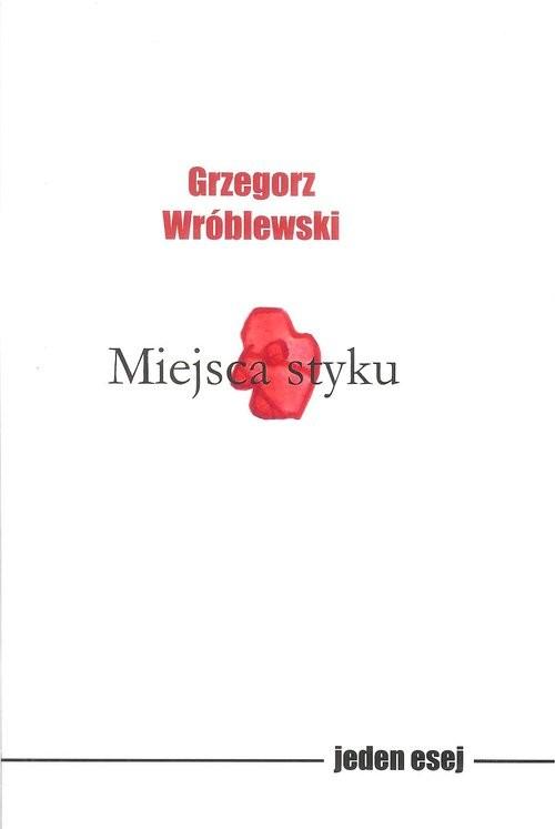 okładka Miejsca stykuksiążka |  | Grzegorz Wróblewski