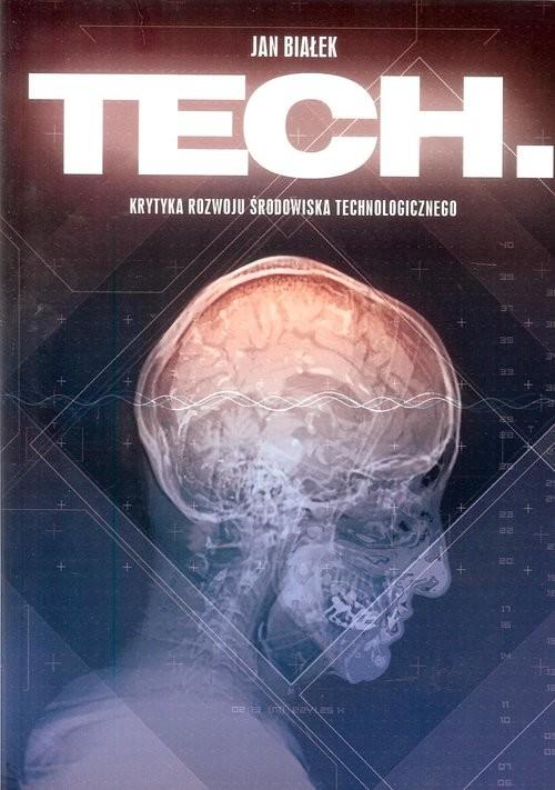 okładka Tech Krytyka rozwoju środowiska technologicznegoksiążka |  | Białek Jan