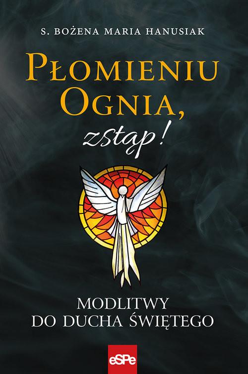 okładka Płomieniu Ognia, zstąp!książka |  | Bożena Maria Hanusiak