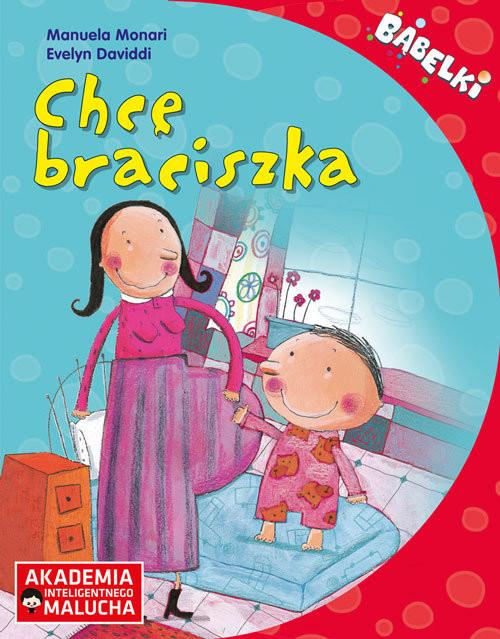 okładka Bąbelki Chcę braciszka 4-6 lat, Książka   Monari Manuela