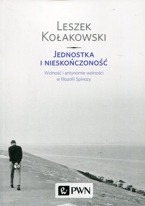okładka Jednostka i nieskończoność Wolność i antynomie wolności w filozofii Spinozyksiążka |  | Leszek Kołakowski