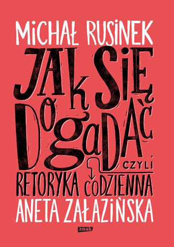 okładka Jak się dogadać? Czyli retoryka codzienna`, Książka | Michał Rusinek, Załazińska Aneta