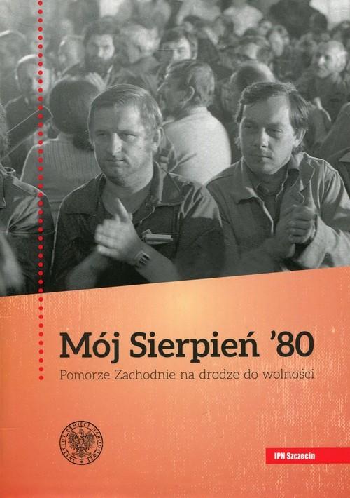 okładka Mój Sierpień 80 Pomorze Zachodnie na drodze do wolności, Książka |
